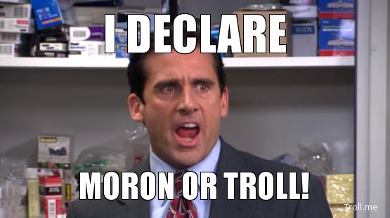 i-declare-moron-or-troll.jpg